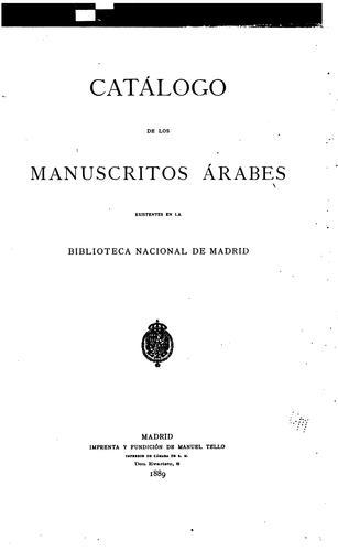 Catálogo de los manuscritos árabes existentes en la Biblioteca Nacional de Madrid.