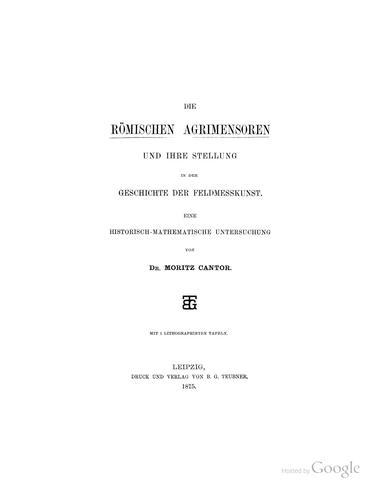 Die römischen Agrimensoren und ihre Stellung in der Geschichte der Feldmesskunst.