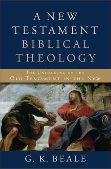 New Testament Biblical Theology: The Unfolding of the OT in the New by Beale, G.K.