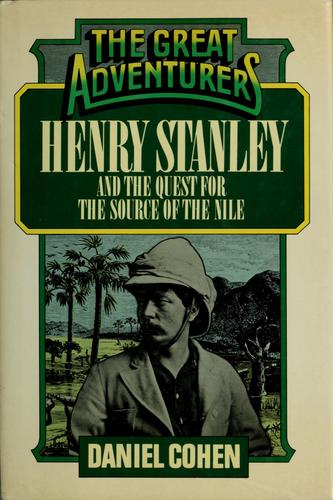Henry Stanley and the quest for the source of the Nile by Daniel Cohen