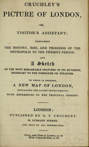 Cruchley's picture of London, or, Visitor's assistant; comprising the history, rise, and progress of the metropolis to the present period by G. F. Cruchley