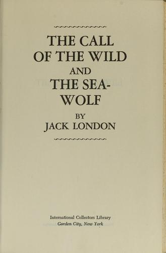 The call of the wild and the Sea-Wolf by Jack London