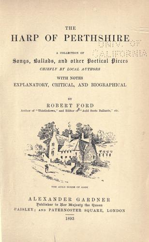 The harp of Perthshire by with notes explanatory, critical and biographical by Robert Ford.