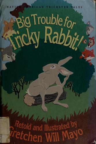 Big trouble for tricky rabbit! by Gretchen Mayo