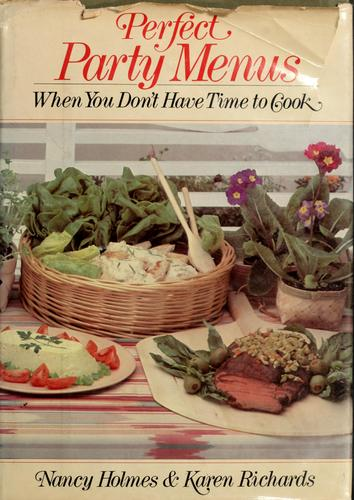 Perfect party menus when you don't have time to cook by Holmes, Nancy