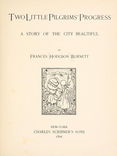 Two little pilgrims' progress: a story of the City Beautiful by Frances Hodgson Burnett