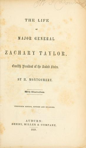 The life of Major General Zachary Taylor, twelfth president of the United States by Henry Montgomery