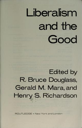 Liberalism and the good by edited by R. Bruce Douglass, Gerald M. Mara, and Henry S. Richardson.