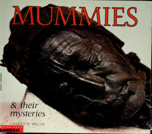 Mummies & their mysteries by Charlotte Wilcox