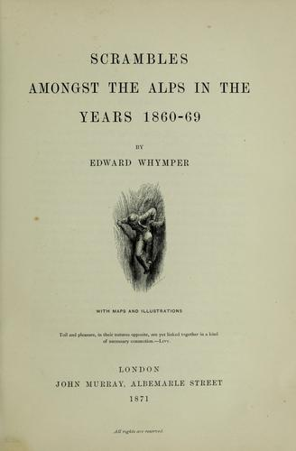 Scrambles amongst the Alps in the years 1860-69 by Edward Whymper