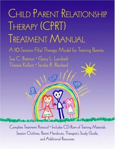 Child Parent Relationship Therapy (CPRT) Treatment Manual by Theresa Kellam