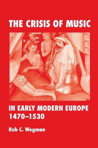 The Crisis of Music in Early Modern Europe, 1470-1530 by Rob  C. Wegman