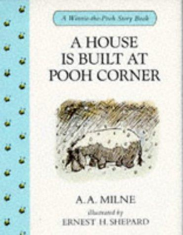 A House Is Built at Pooh Corner by A. A. Milne