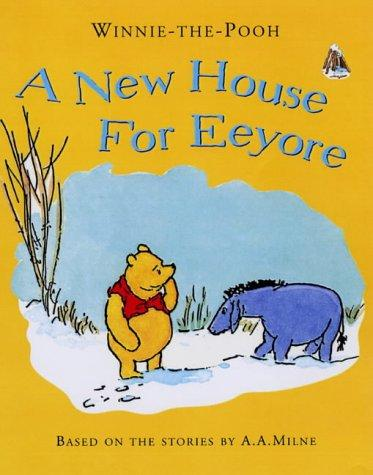 A New House for Eeyore by A. A. Milne