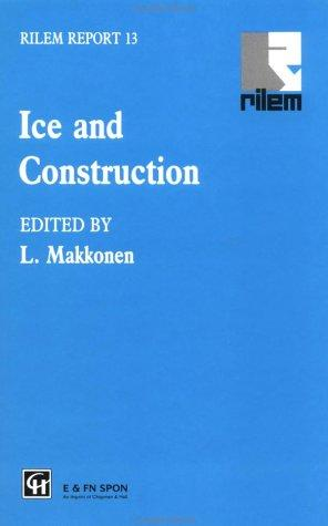 Ice and Construction (Rilem Report, 13) by L. Makkonen