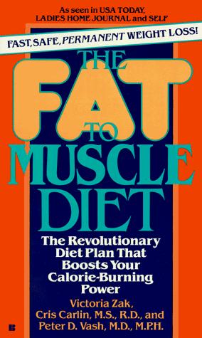The Fat to Muscle Diet by Victoria Zak, Cris Carlin, Peter Vash