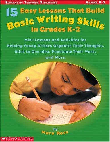 15 Easy Lessons That Build Basic Writing Skills in Grades K by Mary Rose