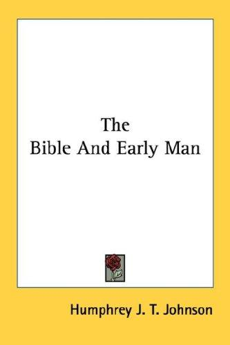 The Bible and early man by Humphrey J. T. Johnson