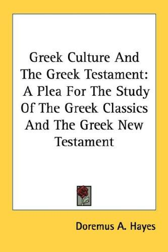 Greek Culture And The Greek Testament by Doremus A. Hayes