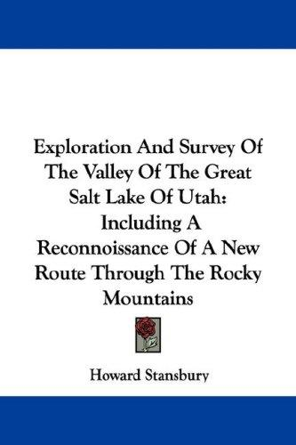 Exploration And Survey Of The Valley Of The Great Salt Lake Of Utah