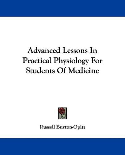 Advanced Lessons In Practical Physiology For Students Of Medicine