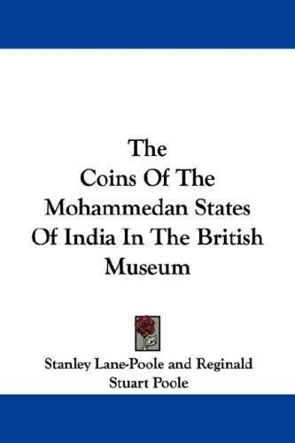 The Coins Of The Mohammedan States Of India In The British Museum by Stanley Lane-Poole