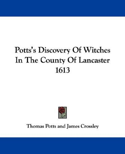 Potts's Discovery Of Witches In The County Of Lancaster 1613 by Thomas Potts