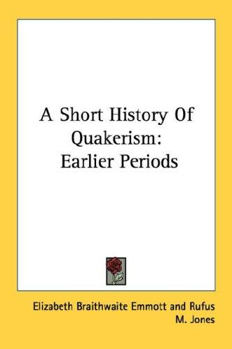 A Short History Of Quakerism by Elizabeth Braithwaite Emmott