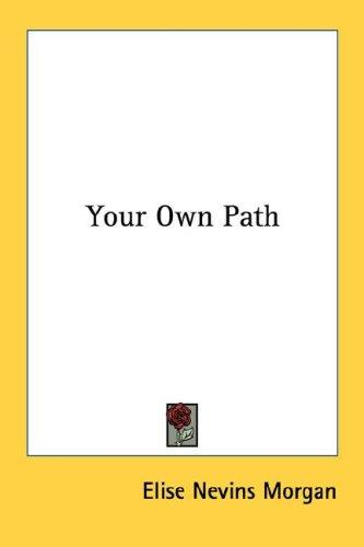 Your Own Path by Elise Nevins Morgan