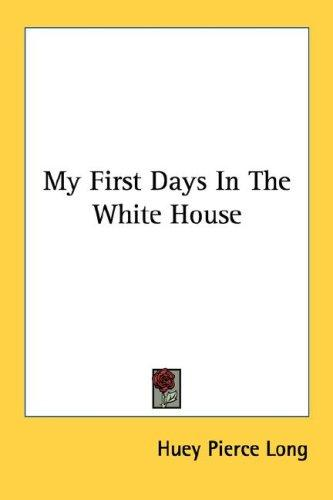 My First Days In The White House
