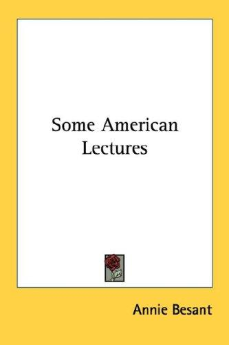 Some American Lectures by Annie Wood Besant