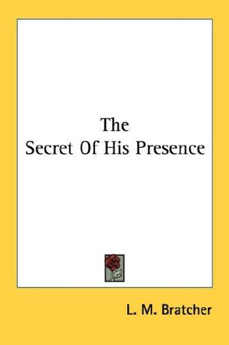 The secret of his presence by L. M. Bratcher