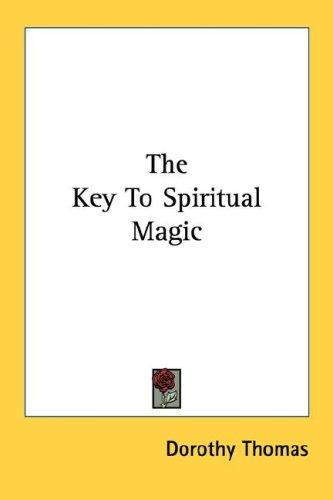 The Key To Spiritual Magic by Dorothy Thomas