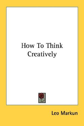 How To Think Creatively by Leo Markun