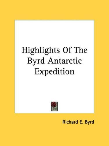Highlights Of The Byrd Antarctic Expedition by Richard Evelyn Byrd