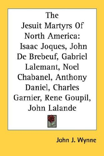 The Jesuit martyrs of North America by John J. Wynne