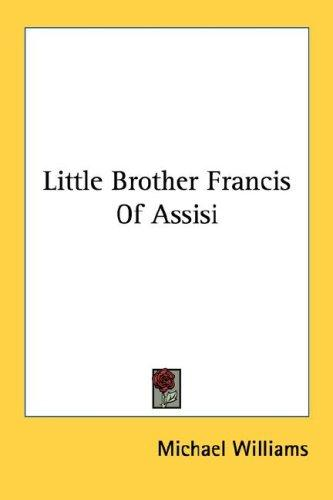 Little Brother Francis Of Assisi by Michael Williams