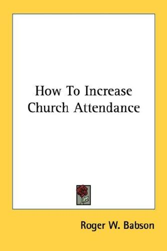 How To Increase Church Attendance by Roger W. Babson