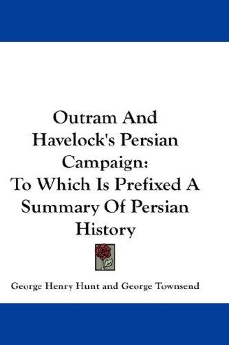 Outram And Havelock's Persian Campaign by George Townsend