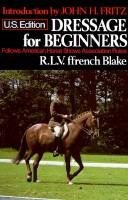 Dressage for beginners by R. L. V. Ffrench Blake