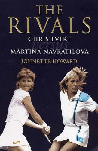 The Rivals: Chris Evert Vs. Martina Navratilova by Johnette Howard