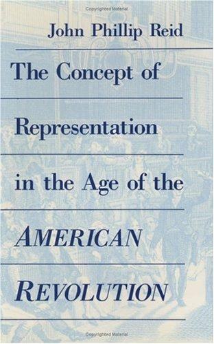 The concept of representation in the age of the American Revolution by John Phillip Reid
