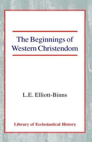 The Beginnings of Western Christendom (Library of Ecclesiastical History) by Leonard Elliott Elliott-Binns