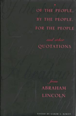 Of the people, by the people, for the people and other quotations from Abraham Lincoln by Abraham Lincoln