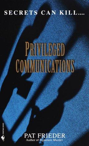 Privileged communications by Pat Frieder