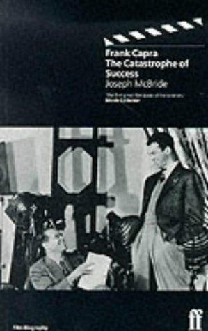 Frank Capra the Catastrophe of Success by Joseph McBride