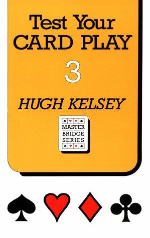 Test Your Card Play 3 by Hugh Walter Kelsey