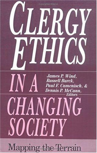 Clergy ethics in a changing society by James P. Wind ... [et al.], editors.