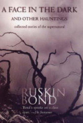 A face in the dark and other hauntings by Ruskin Bond
