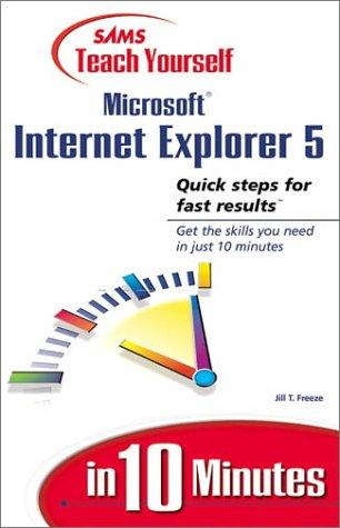 Sams teach yourself Microsoft Internet Explorer 5 in 10 minutes by Jill T. Freeze